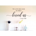 We love because he first loved us Bible Decal Sticker