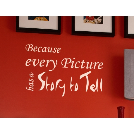 BECAUSE EVERY PICTURE HAS A STORY TO TELL QUOTE WALL VINYL DECAL