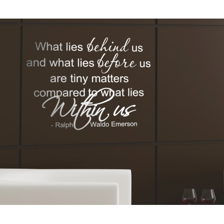 WHAT LIES BEHIND US AND COMPARED TO WHAT LIES WITHIN US QUOTE WALL VINYL DECAL