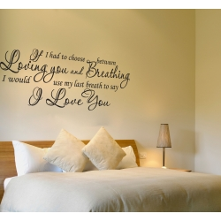 IF I HAD TO CHOOSE BETWEEN LOVING YOU AND BREATHING WALL DECAL
