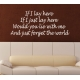 IF I LAY HERE FORGET THE WORLD QUOTE WALL DECAL VINYL STICKER