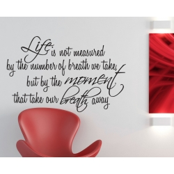 LIFE IS NOT MEASURED BY THE NUMBER OF BREATHS WALL VINYL DECAL
