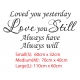 LOVED YOU YESTERDAY LOVE STILL ALWAYS HAVE & WILL WALL DECAL