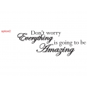 DON'T WORRY EVERYTHING IS GOING TO BE AMAZING WALL VINYL DECAL STICKER