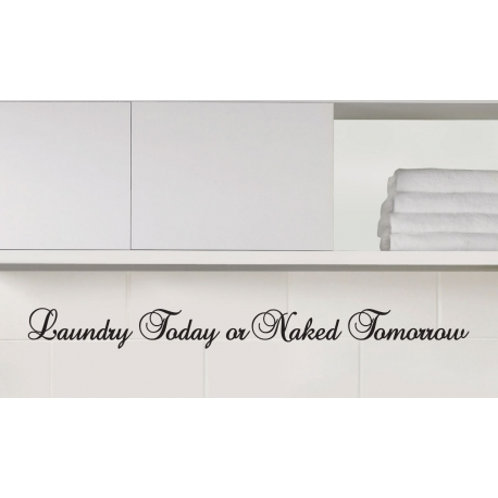 LAUNDRY TODAY OR NAKED TOMORROW FUNNY WALL VINYL SIGN DECAL STICKER
