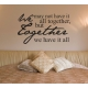 WE MAY NOT HAVE IT ALL TOGETHER WE HAVE IT ALL QUOTE WALL DECAL VINYL STICKER