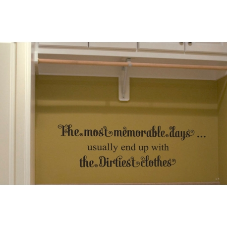 THE MOST MEMORABLE DAYS DIRTIEST CLOTHES LAUNDRY WALL VINYL DECAL LETTERING