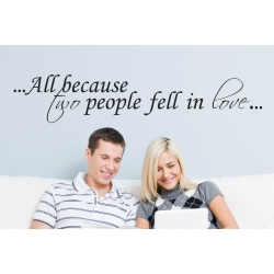 ALL BECAUSE TWO PEOPLE FELL IN LOVE WALL Gallery DECAL VINYL LETTERING STICKER REMOVABLE