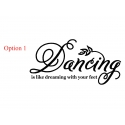 Dancing is like dreaming with your feet Ballet Tango Jazz Hiphop Wall art Decal