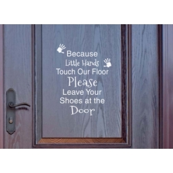 Because Little Hands Touch Remove Leave Shoes Door Wall Sign Vinyl Decal Sticker