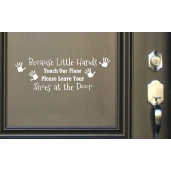 Because Little Hands Touch Remove Leave Shoes at Door Wall Sign Vinyl Decal Sticker